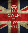 KEEP CALM AND slit your wrist - Personalised Poster A4 size