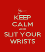 KEEP CALM AND SLIT YOUR WRISTS - Personalised Poster A4 size