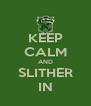 KEEP CALM AND SLITHER IN - Personalised Poster A4 size