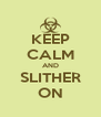 KEEP CALM AND SLITHER ON - Personalised Poster A4 size
