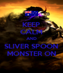KEEP CALM AND SLIVER SPOON MONSTER ON - Personalised Poster A4 size