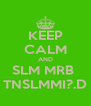KEEP CALM AND SLM MRB  TNSLMMI?.D - Personalised Poster A4 size