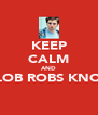 KEEP CALM AND SLOB ROBS KNOB  - Personalised Poster A4 size