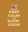 KEEP CALM AND SLOW  COOK - Personalised Poster A4 size