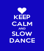 KEEP CALM AND SLOW DANCE - Personalised Poster A4 size