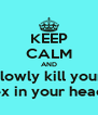 KEEP CALM AND slowly kill your ex in your head - Personalised Poster A4 size