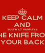 KEEP CALM AND SLOWLY REMOVE THE KNIFE FROM YOUR BACK - Personalised Poster A4 size