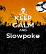 KEEP CALM AND Slowpoke  - Personalised Poster A4 size