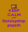 KEEP CALM AND Slslslspthtp pspsth - Personalised Poster A4 size