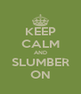 KEEP CALM AND SLUMBER ON - Personalised Poster A4 size