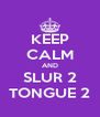 KEEP CALM AND SLUR 2 TONGUE 2 - Personalised Poster A4 size