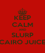 KEEP CALM AND SLURP CAIRO JUICE - Personalised Poster A4 size