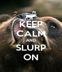 KEEP CALM AND SLURP ON - Personalised Poster A4 size