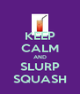 KEEP CALM AND SLURP SQUASH - Personalised Poster A4 size