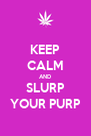 KEEP CALM AND SLURP YOUR PURP - Personalised Poster A4 size