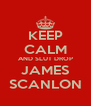 KEEP CALM AND SLUT DROP JAMES SCANLON - Personalised Poster A4 size