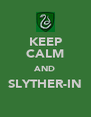 KEEP CALM AND SLYTHER-IN  - Personalised Poster A4 size