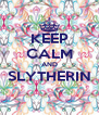 KEEP CALM AND SLYTHERIN  - Personalised Poster A4 size