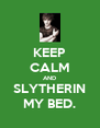 KEEP CALM AND SLYTHERIN MY BED. - Personalised Poster A4 size