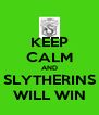 KEEP CALM AND SLYTHERINS WILL WIN - Personalised Poster A4 size