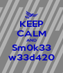 KEEP CALM AND Sm0k33 w33d420 - Personalised Poster A4 size