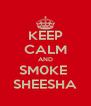 KEEP CALM AND SM0KE  SHEESHA - Personalised Poster A4 size
