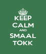 KEEP CALM AND SMAAL TOKK - Personalised Poster A4 size