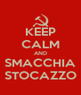 KEEP CALM AND SMACCHIA STOCAZZO - Personalised Poster A4 size