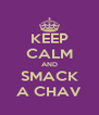 KEEP CALM AND SMACK A CHAV - Personalised Poster A4 size