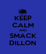 KEEP CALM AND SMACK DILLON - Personalised Poster A4 size
