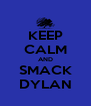 KEEP CALM AND SMACK DYLAN - Personalised Poster A4 size