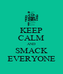 KEEP CALM AND SMACK EVERYONE - Personalised Poster A4 size