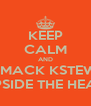KEEP CALM AND SMACK KSTEW UPSIDE THE HEAD - Personalised Poster A4 size