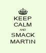KEEP CALM AND SMACK MARTIN - Personalised Poster A4 size