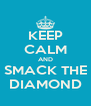 KEEP CALM AND SMACK THE DIAMOND - Personalised Poster A4 size