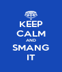 KEEP CALM AND SMANG IT - Personalised Poster A4 size