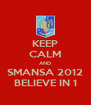 KEEP CALM AND SMANSA 2012 BELIEVE IN 1 - Personalised Poster A4 size