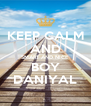 KEEP CALM AND SMART AND NICE BOY DANIYAL - Personalised Poster A4 size