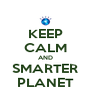 KEEP CALM AND SMARTER PLANET - Personalised Poster A4 size