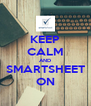 KEEP CALM AND SMARTSHEET ON - Personalised Poster A4 size