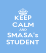 KEEP CALM AND SMASA's STUDENT - Personalised Poster A4 size