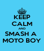 KEEP CALM AND SMASH A  MOTO BOY - Personalised Poster A4 size