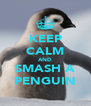 KEEP CALM AND SMASH A PENGUIN - Personalised Poster A4 size