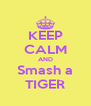 KEEP CALM AND Smash a TIGER - Personalised Poster A4 size