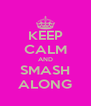 KEEP CALM AND SMASH ALONG - Personalised Poster A4 size