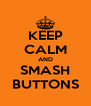 KEEP CALM AND SMASH BUTTONS - Personalised Poster A4 size