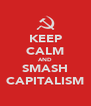 KEEP CALM AND SMASH CAPITALISM - Personalised Poster A4 size