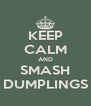 KEEP CALM AND SMASH DUMPLINGS - Personalised Poster A4 size
