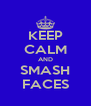 KEEP CALM AND SMASH FACES - Personalised Poster A4 size