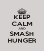 KEEP CALM AND SMASH HUNGER - Personalised Poster A4 size